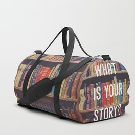 What is your story? Duffle Bag