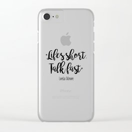 Gilmore Girls - Life's Short, Talk fast Clear iPhone Case