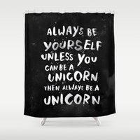 time Shower Curtains featuring Always be yourself. Unless you can be a unicorn, then always be a unicorn. by WEAREYAWN
