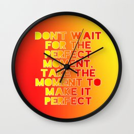 Don't wait for the perfect moment Wall Clock