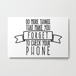 Do more things that make you forget to check your phone Metal Print
