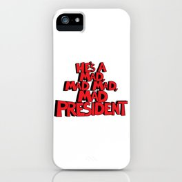 He's A Mad, Mad, Mad, Mad President iPhone Case