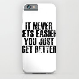 It Never Gets Easier You Just Get Better iPhone Case