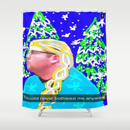 The Cold Never Bothered Me Anyway  Shower Curtain