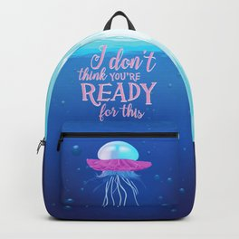 I Don't Think You're Ready For This Jelly(fish) Backpack