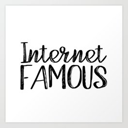 I'm Internet Famous... (Black and White) Art Print