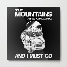 The Mountains Are Calling And I Must Go Hiking Metal Print