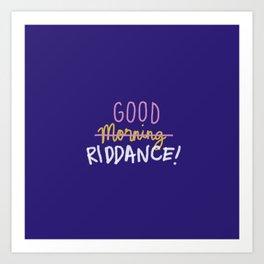 Good Morning Riddance Art Print