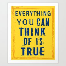 Everything You Can Think of is True Art Print