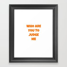 WHO ARE YOU TO JUDGE ME Framed Art Print