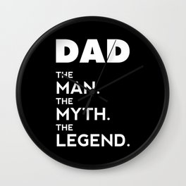DAD, The Man, The Myth, The Legend, Dad t-shirt, Dad poster, black version Wall Clock