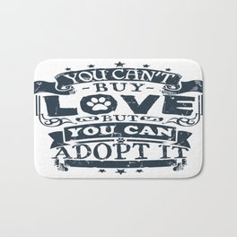 You can't buy love, but you can adopt it Bath Mat