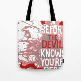 Before The Devil Knows You're Dead Tote Bag