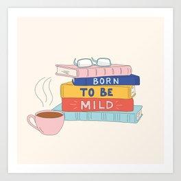 Born to be mild Art Print