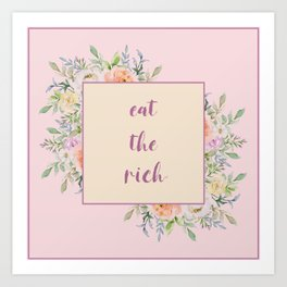 eat the rich...with flowers Art Print