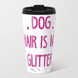 Dog hair is my glitter Travel Mug