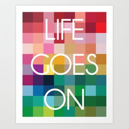 Life Goes On - Colorful Pixel Color Blocks Art Print