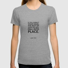 """Lao Tzu quotes - """"If you correct your mind, the rest of your life will fall into place."""" T-shirt"""