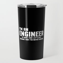I'm An Engineer Funny Quote Travel Mug