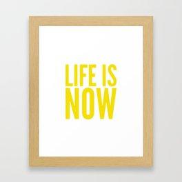 Life is now Framed Art Print