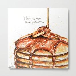 I love you more than pancakes Metal Print