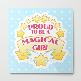 Proud to be a Magical Girl Metal Print