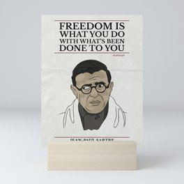 Freedom is what you do with what's been done to you. - Jean-Paul Sartre Mini Art Print