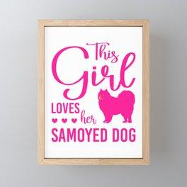 This Girl Loves Her Samoyed Dog mag Framed Mini Art Print