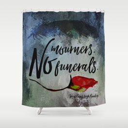No mourners. No funerals. Six of Crows Shower Curtain