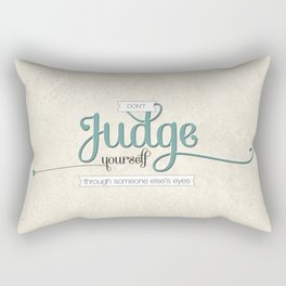 Don't Judge Yourself Through Someone Else's Eyes Rectangular Pillow
