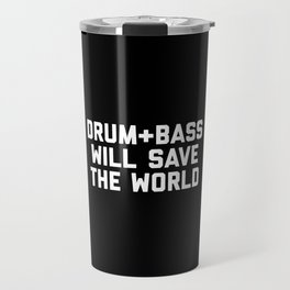 Drum + Bass Save World EDM Quote Travel Mug