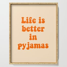 Life is better in pyjamas fun saying Serving Tray