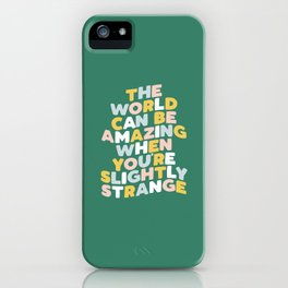 The World Can Be Amazing When You're Slightly Strange iPhone Case