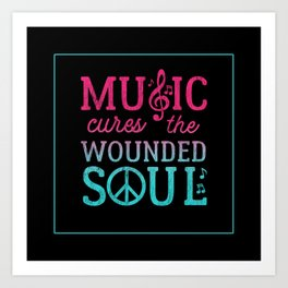 Music Cures the Wounded Soul Art Print