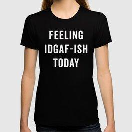 Feelling IDGAF-ish Today Funny Saying T-shirt