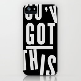 You've Got This  iPhone Case