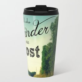 Those Who Wander are Not Lost Travel Mug