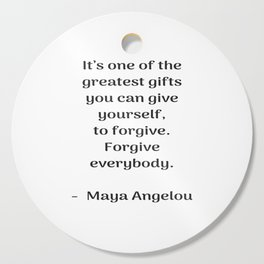 Forgive everybody - Maya Angelou Inspirational quote Cutting Board