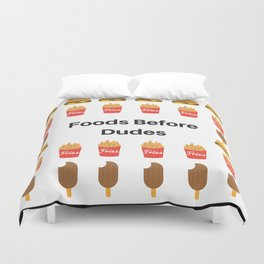 Foods Before Dudes Duvet Cover
