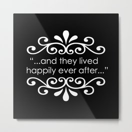They Lived Happily Ever After Metal Print