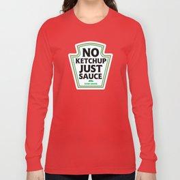No Ketchup Just Sauce Long Sleeve T-shirt
