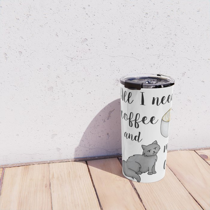 All I Need is Coffee and My Cat Travel Mug