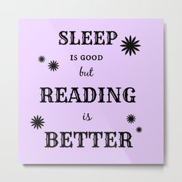 Reading is Better Metal Print