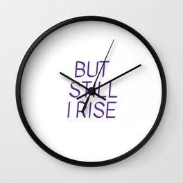 BUT  STILL  I RISE - Maya Angelou Wall Clock