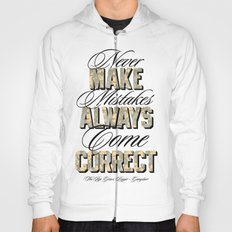 Never make mistakes, always come correct. Hoody