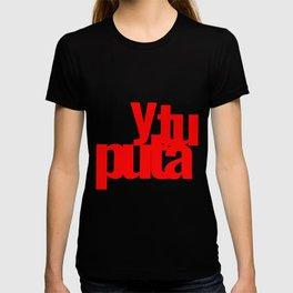 Y tu puta T-shirt