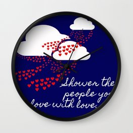 """""""Shower The People You Love With Love"""" Wall Clock"""