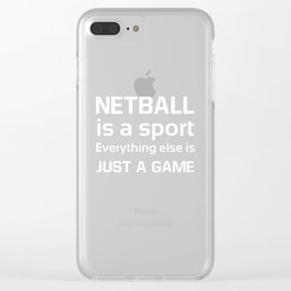 Netball is a Sport Everything Else is a Game T-Shirt Clear iPhone Case