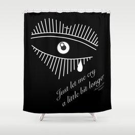 """""""Just let me cry a little bit longer"""" - Pmore Shower Curtain"""