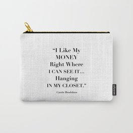 I Like My Money Right Where I Can See It… Hanging In My Closet. -Carrie Bradshaw Carry-All Pouch
